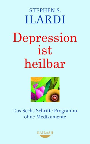 Depression ist heilbar: Das Sechs-Schritte-Programm ohne Medikamente