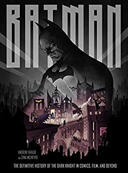 Batman  The Definitive History of the Dark Knight in Comics Film and Beyond