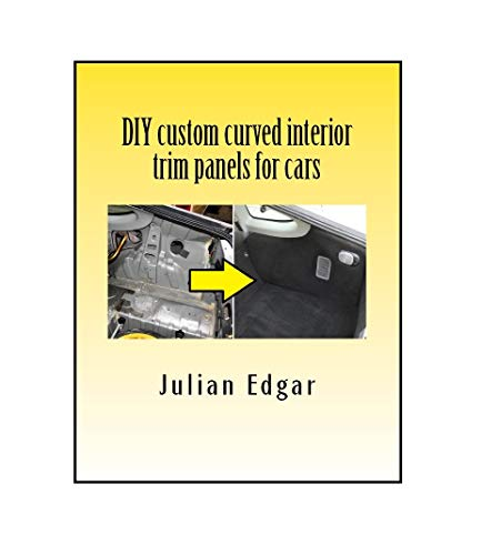 DIY custom curved interior trim panels for cars: Make your own interior trunk panels, door trims and kick panels for cars, trucks and RVs. (English Edition)