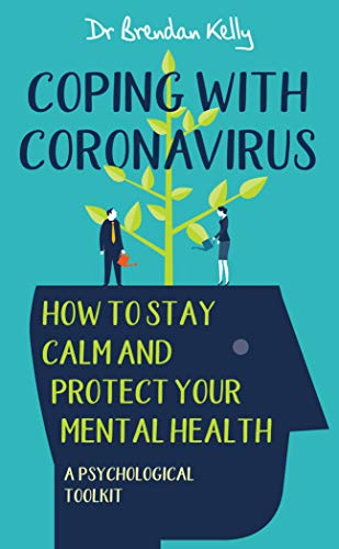 Coping With Coronavirus: How To Stay Calm and Protect your Mental Health A Psychological Toolkit (English Edition)