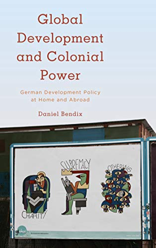 Global Development and Colonial Power: German Development Policy at Home and Abroad (Kilombo: International Relations and Colonial Questions) (English Edition)