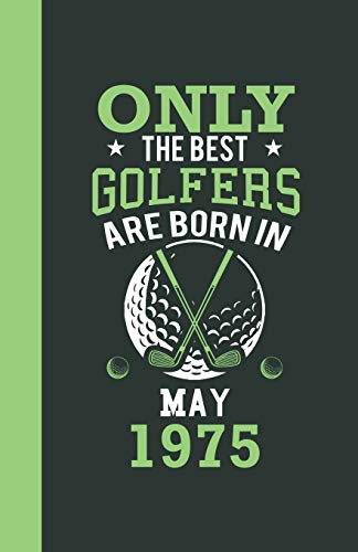 Only the best golfers are born in May 1975: Lined Notebook / Journal, 110 Pages, 5,5
