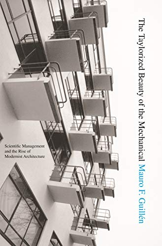 The Taylorized Beauty of the Mechanical: Scientific Management and the Rise of Modernist Architecture (Princeton Studies in Cultural Sociology Book 10) (English Edition)