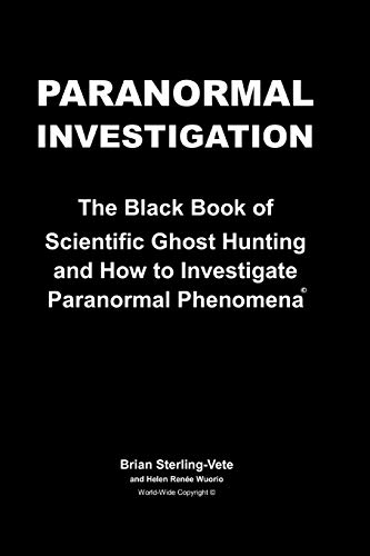 Compare Textbook Prices for Paranormal Investigation: The Black Book of Scientific Ghost Hunting and How to Investigate Paranormal Phenomena  ISBN 9781717392114 by Sterling-Vete, Brian,Wuorio, Helen Renee