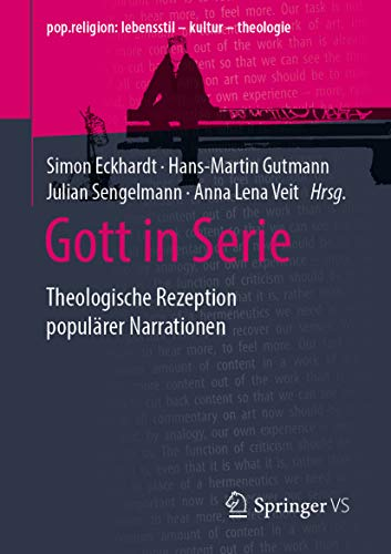 Gott in Serie: Theologische Rezeption populärer Narrationen (pop.religion: lebensstil – kultur – theologie)