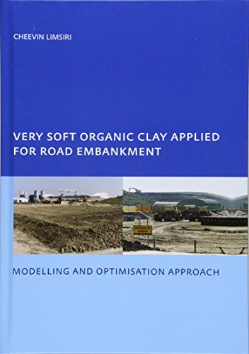 Very Soft Organic Clay Applied for Road Embankment: Modelling and Optimisation Approach, Unesco-Ihe Phd, Delft, the Netherlands