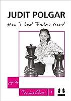 How I Beat Fischer's Record (Judit Polgar Teaches Chess 1)