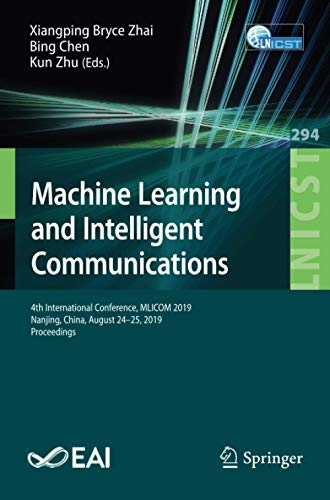Machine Learning and Intelligent Communications: 4th International Conference, MLICOM 2019, Nanjing, China, August 24–25, 2019, Proceedings (Lecture ... and Telecommunications Engineering, Band 294)