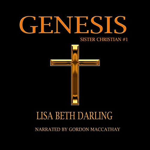 Genesis     Sister Christian Series, Book 1              By:                                                                                                                                 Lisa Beth Darling                               Narrated by:                                                                                                                                 Gordon MacCathay                      Length: 9 hrs and 19 mins     Not rated yet     Overall 0.0