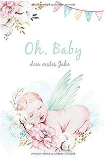 Oh, Baby dein erstes Jahr: Das besondere Babybuch zum Eintragen für unvergessliche Momente für Mädchen und Jungen.
