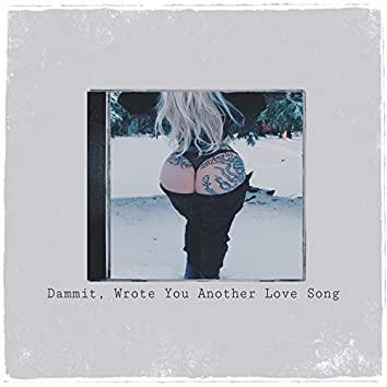 Dammit, Wrote You Another Love Song