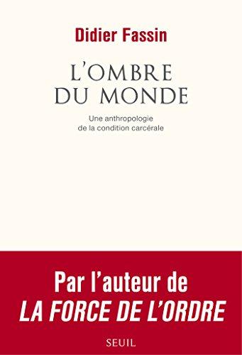 L'Ombre du monde. Une anthropologie de la condition carcérale (COULEUR IDEES) (French Edition)