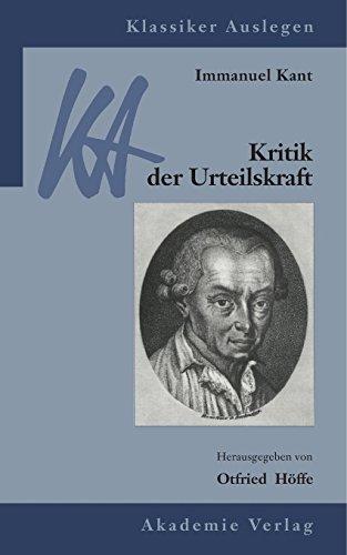 Immanuel Kant: Kritik der Urteilskraft (Klassiker Auslegen, Band 33)