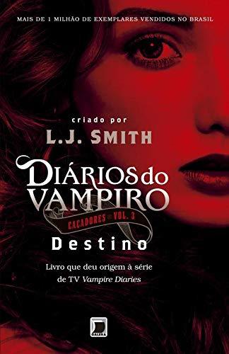 Diários do vampiro – Caçadores: Destino (Vol. 3)