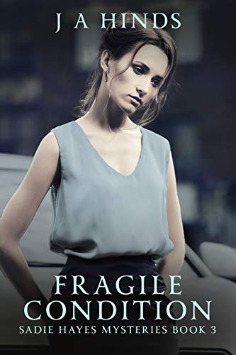 Fragile Condition (Sadie Hayes Mysteries Book 3) by [J A Hinds]