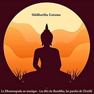 Le Dhammapada: Les dits du Bouddha, les paroles de l'Eveillé (Spiritualité t. 1) [The Dhammapada: The Buddha's Sayings, the Words of the Awakened (Spirituality, Volume 1)]                   Written by:                                                                                                                                 Siddharta Gotama                               Narrated by:                                                                                                                                 Israel Nazir                      Length: 1 hr and 57 mins     Not rated yet     Overall 0.0