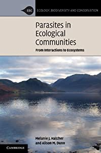Parasites in Ecological Communities: From Interactions to Ecosystems (Ecology, Biodiversity and Conservation)