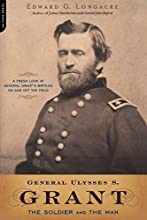 General Ulysses S. Grant: The Soldier and the Man