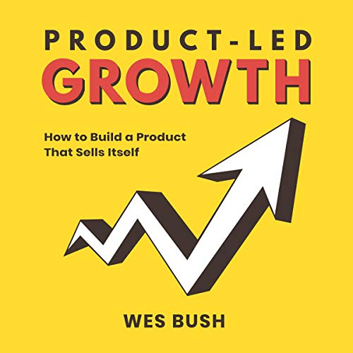 Product-Led Growth Audiobook By Wes Bush cover art