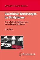 Polizeiliche Ermittlungen im Strafprozess: Eine fallorientierte Darstellung fuer Ausbildung und Praxis