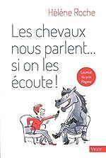 Les chevaux nous parlent... si on les écoute ! de Hélène Roche
