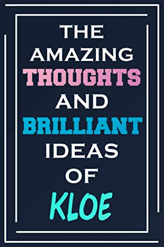 The Amazing Thoughts And Brilliant Ideas Of Kloe: Blank Lined Notebook | Personalized Name Gifts
