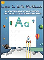 Learn to Write Workbook: Practice for Kids with Pen Control, Line Tracing, Letters, and More! A Fun and Exciting Way To Learn Numbers and ABC Letters Tracing Activity Book Pages For 2+ Years