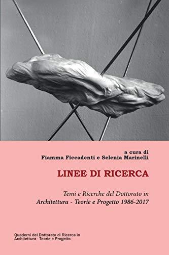Linee di ricerca: Temi e ricerche del Dottorato in Architettura - Teorie e Progetto 1986-2017