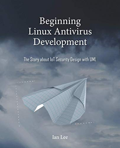 Compare Textbook Prices for Beginning Linux Antivirus Development: The Story about IoT Security Design with UML  ISBN 9791197325601 by Lee, Ian,Lim, Jenny