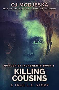 Killing Cousins: The true story of the worst case of serial sex homicide in American history (Murder by Increments Book 2) by [OJ Modjeska]