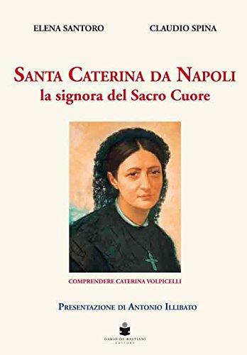 Santa Caterina da Napoli la signora del Sacro Cuore. Comprendere Caterina Volpicelli
