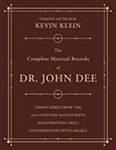 The Complete Mystical Records of Dr. John Dee (3-volume set): Transcribed from the 16th-Century Manuscripts Documenting Dee`s Conversations with Angels