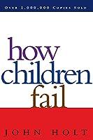 How Children Fail (Classics in Child Development)