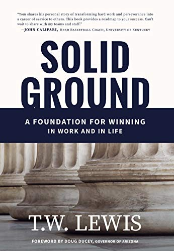 Solid Ground: A Foundation for Winning in Work and in Life by [T.W. Lewis]