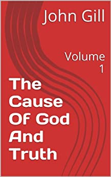 The Cause Of God And Truth: Volume 1 by [John Gill]