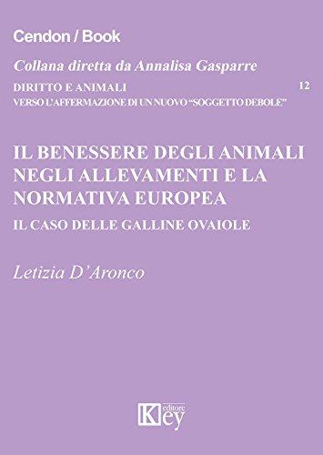 Il benessere degli animali negli allevamenti e la normativa europea: Il caso delle galline ovaiole (Diritto e Animali Vol. 12) (Italian Edition)