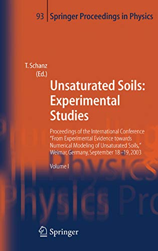 """Unsaturated Soils: Experimental Studies: Proceedings of the International Conference """"From Experimental Evidence towards Numerical Modeling of Unsaturated ... (Springer Proceedings in Physics Book 93)"""