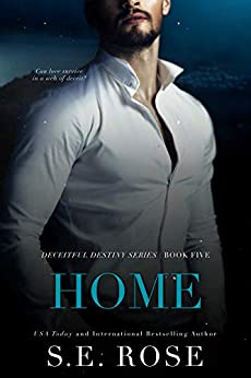 Home (Deceitful Destiny Series Book 5) by [S.E. Rose]