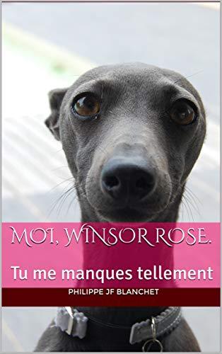 Moi, Winsor Rose.: Tu me manques tellement