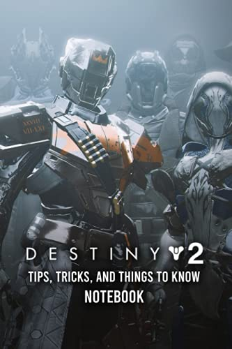 Destiny 2 Tips, Tricks, And Things To Know Notebook: Notebook|Journal| Diary/ Lined - Size 6x9 Inches 100 Pages