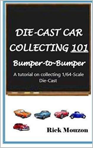 Die-Cast Car Collecting 101 Bumper-to-Bumper: A tutorial on collecting 1/64-Scale Die-cast Vehicles! (English Edition)