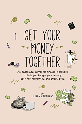 Get Your Money Together: An illustrated purrsonal finance workbook to help you budget your money, save for retirement, and smash debt.