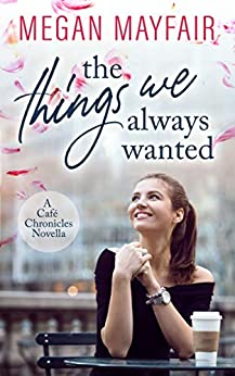 The Things We Always Wanted (Café Chronicles 0.5) by [Megan Mayfair]