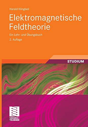 Elektromagnetische Feldtheorie: Ein Lehr- und Übungsbuch