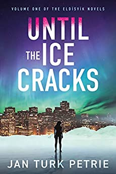Until the Ice Cracks (The Eldísvík novels Book 1) by [Jan Turk Petrie]