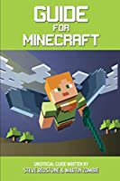 Guide For Minecraft: An unofficial guide full of secrets, adventures, and tricks based on 10 years of Minecraft experience