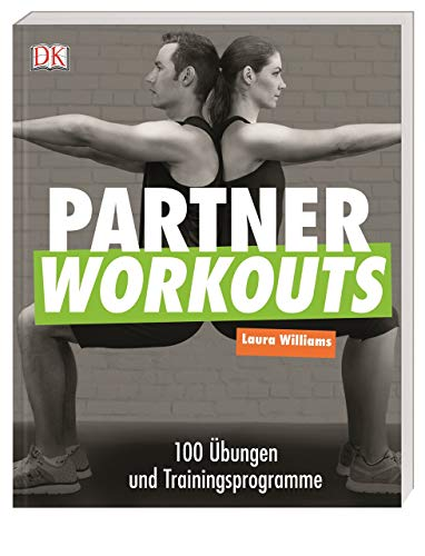 Partner Workouts: 100 Übungen und Trainingsprogramme