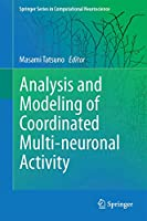 Analysis and Modeling of Coordinated Multi-neuronal Activity (Springer Series in Computational Neuroscience (12))