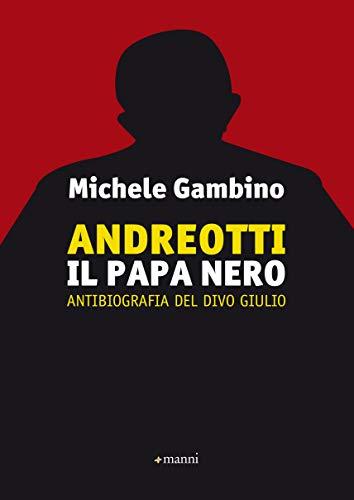 Andreotti - Il Papa nero: Antibiografia del divo Giulio