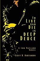 To Live and Die in Deep Deuce